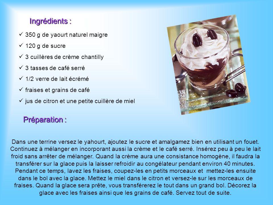Ingrédients : 350 g de yaourt naturel maigre 120 g de sucre 3 cuillères de crème chantilly 3 tasses de café serré 1/2 verre de lait écrémé fraises et