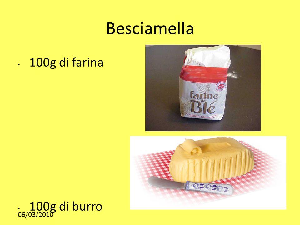 06/03/2010 Besciamella 100g di farina 100g di burro
