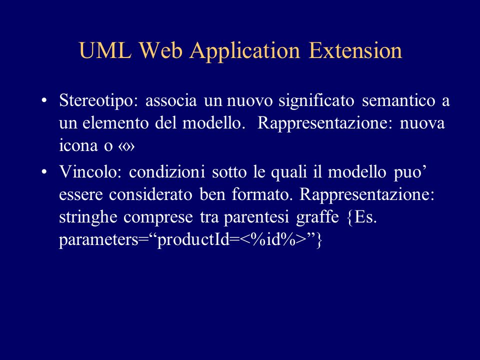 UML Web Application Extension Stereotipo: associa un nuovo significato semantico a un elemento del modello.