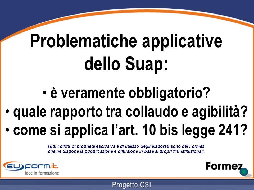 Problematiche applicative dello Suap: è veramente obbligatorio? quale rapporto tra collaudo e agibilità? come si applica lart. 10 bis legge 241? Tutti