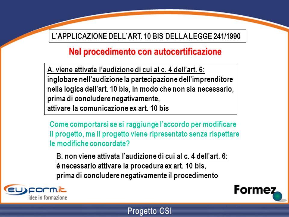 LAPPLICAZIONE DELLART. 10 BIS DELLA LEGGE 241/1990 Nel procedimento con autocertificazione A. viene attivata laudizione di cui al c. 4 dellart. 6: ing