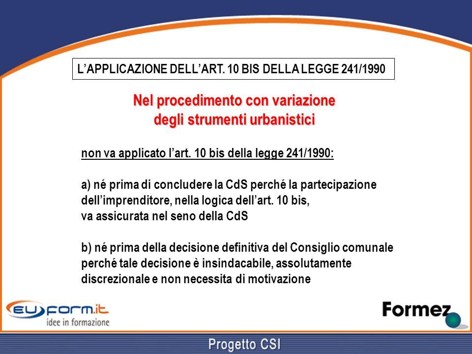 LAPPLICAZIONE DELLART. 10 BIS DELLA LEGGE 241/1990 Nel procedimento con variazione degli strumenti urbanistici non va applicato lart. 10 bis della leg