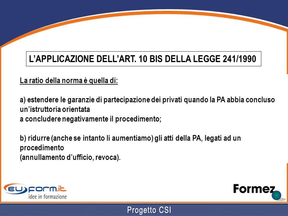 LAPPLICAZIONE DELLART. 10 BIS DELLA LEGGE 241/1990 La ratio della norma è quella di: a) estendere le garanzie di partecipazione dei privati quando la