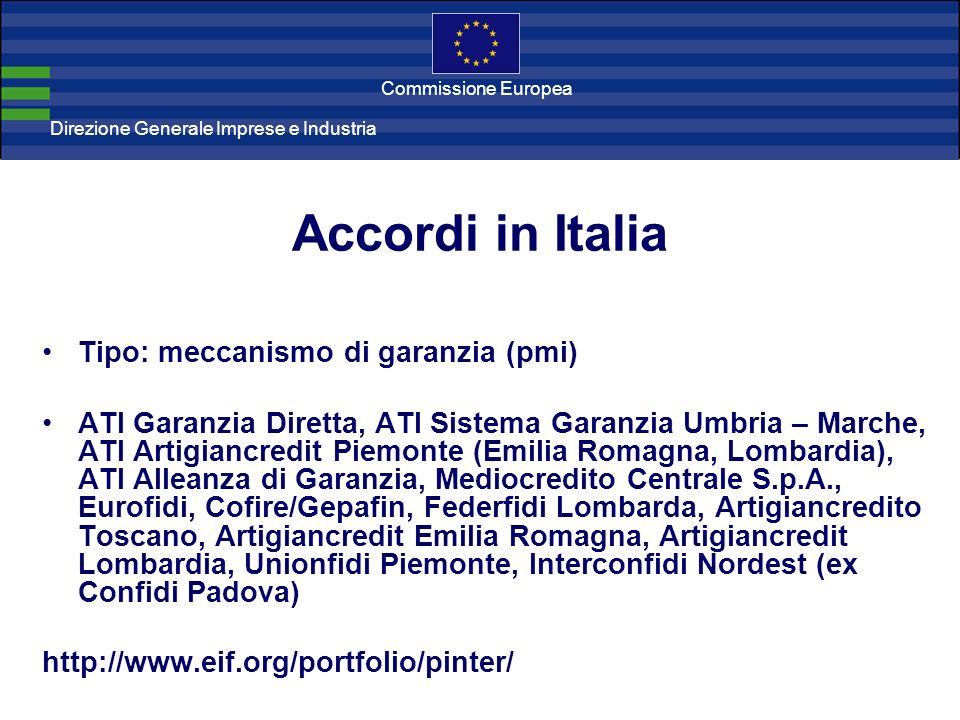 Direzione Generale Imprese Direzione Generale Imprese e Industria Commissione Europea Accordi in Italia Tipo: meccanismo di garanzia (pmi) ATI Garanzi