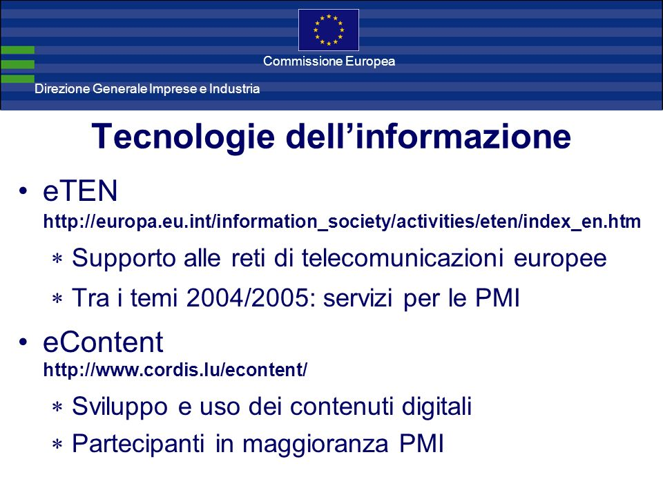 Direzione Generale Imprese Direzione Generale Imprese e Industria Commissione Europea Tecnologie dellinformazione eTEN http://europa.eu.int/informatio