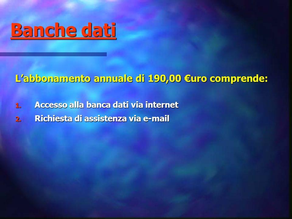 Labbonamento annuale di 190,00 uro comprende: 1. Accesso alla banca dati via internet 2. Richiesta di assistenza via e-mail Banche dati