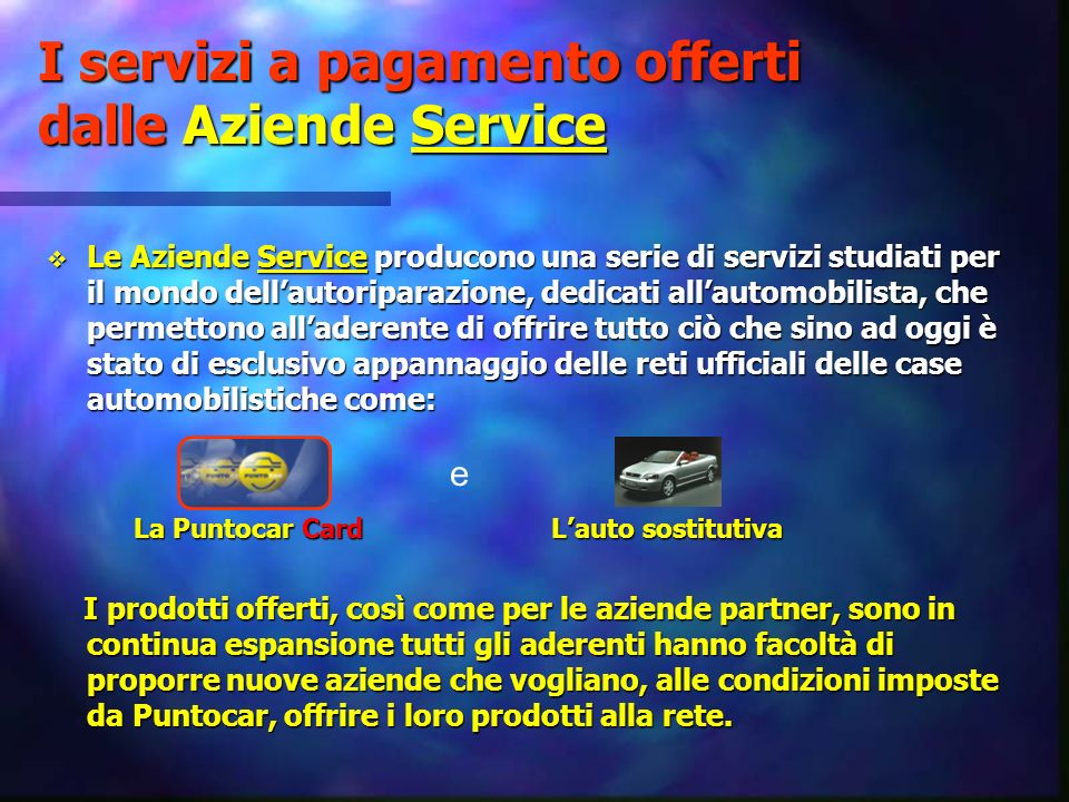I servizi a pagamento offerti dalle Aziende Service Le Aziende Service producono una serie di servizi studiati per il mondo dellautoriparazione, dedic