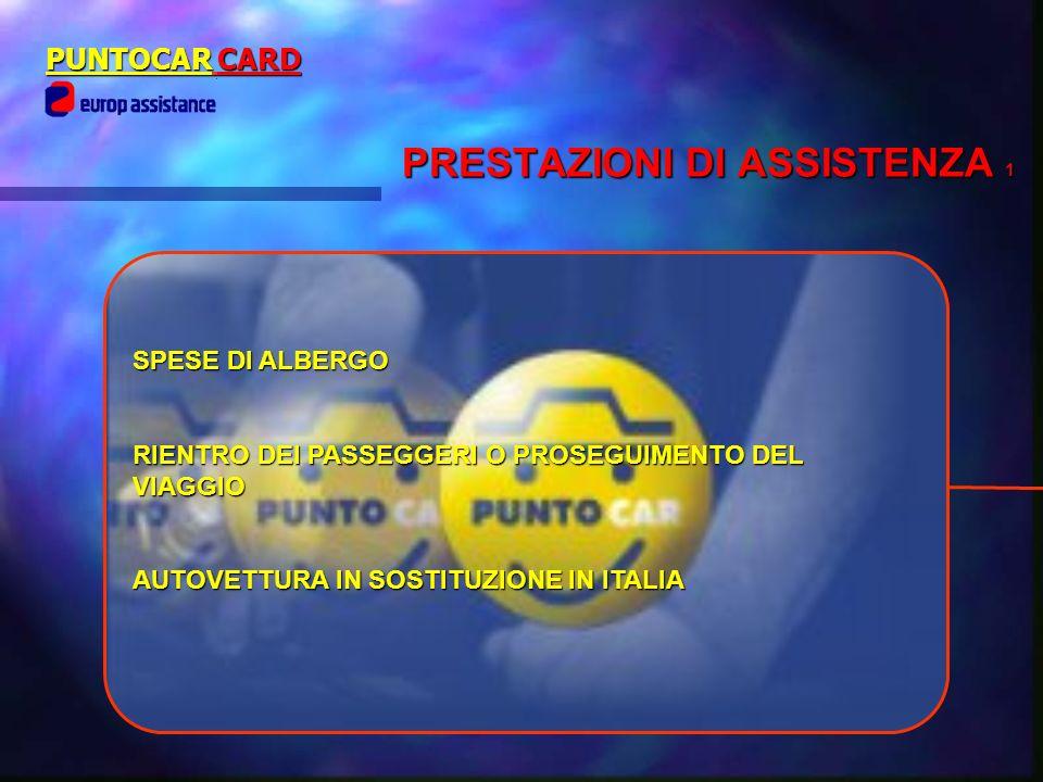 SPESE DI ALBERGO RIENTRO DEI PASSEGGERI O PROSEGUIMENTO DEL VIAGGIO AUTOVETTURA IN SOSTITUZIONE IN ITALIA PUNTOCAR CARD PRESTAZIONI DI ASSISTENZA 1