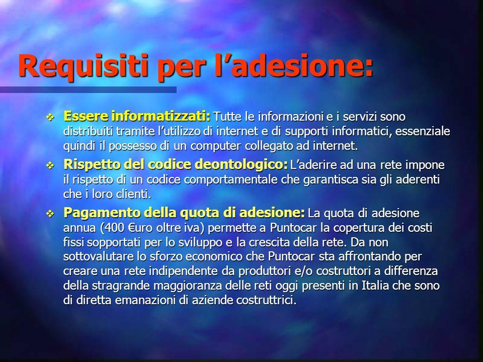 Requisiti per ladesione: Essere informatizzati: Tutte le informazioni e i servizi sono distribuiti tramite lutilizzo di internet e di supporti informa