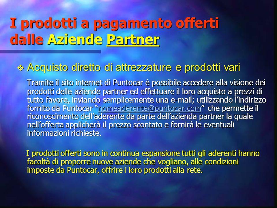 I prodotti a pagamento offerti dalle Aziende Partner Acquisto diretto di attrezzature e prodotti vari Acquisto diretto di attrezzature e prodotti vari
