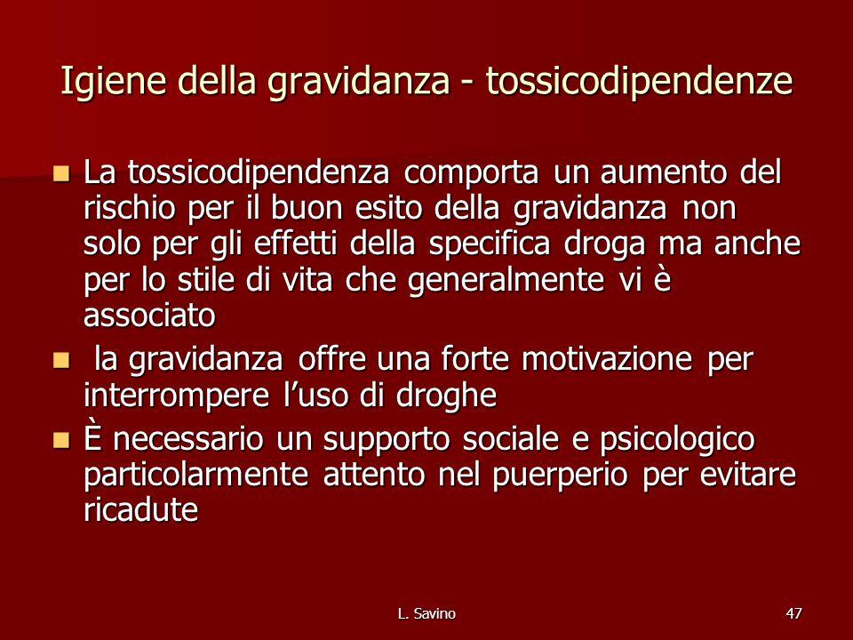 L. Savino47 Igiene della gravidanza - tossicodipendenze La tossicodipendenza comporta un aumento del rischio per il buon esito della gravidanza non so
