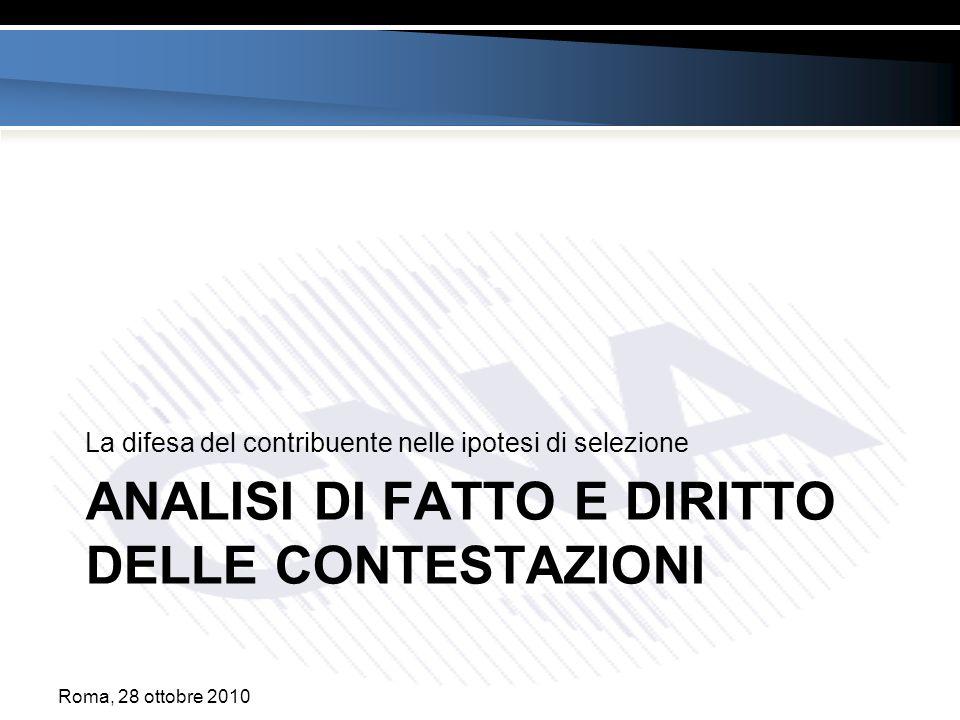 ANALISI DI FATTO E DIRITTO DELLE CONTESTAZIONI La difesa del contribuente nelle ipotesi di selezione Roma, 28 ottobre 2010
