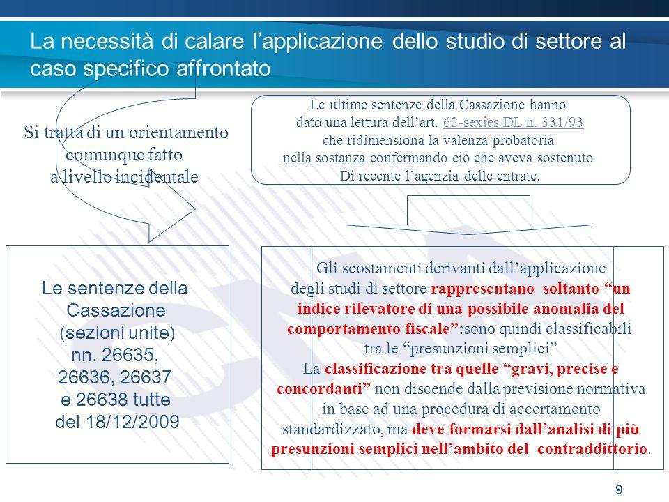 9 La necessità di calare lapplicazione dello studio di settore al caso specifico affrontato Le ultime sentenze della Cassazione hanno dato una lettura dellart.