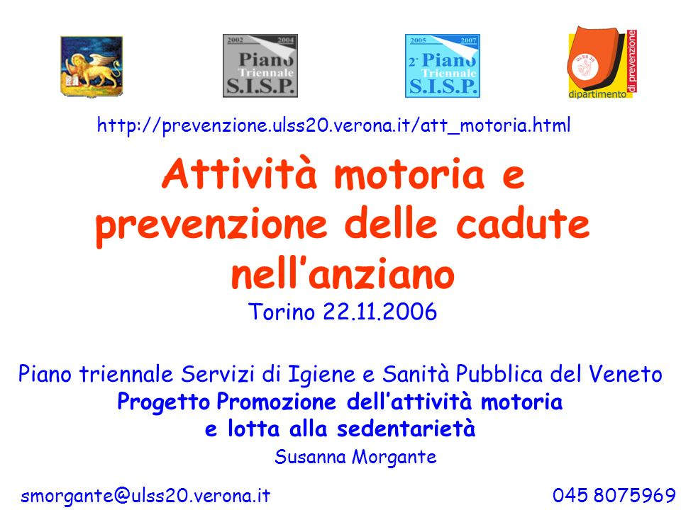Attività motoria e prevenzione delle cadute nellanziano Torino 22.11.2006 Piano triennale Servizi di Igiene e Sanità Pubblica del Veneto Progetto Prom