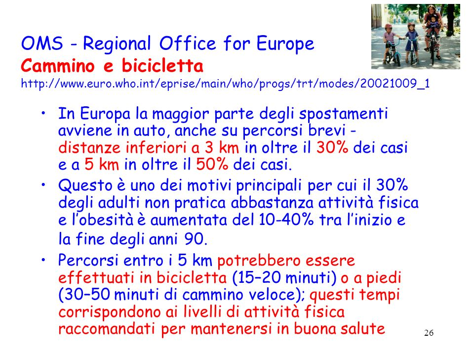 26 OMS - Regional Office for Europe Cammino e bicicletta http://www.euro.who.int/eprise/main/who/progs/trt/modes/20021009_1 In Europa la maggior parte