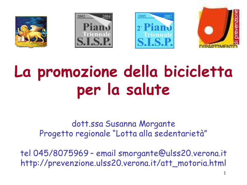 1 La promozione della bicicletta per la salute dott.ssa Susanna Morgante Progetto regionale Lotta alla sedentarietà tel 045/8075969 – email smorgante@