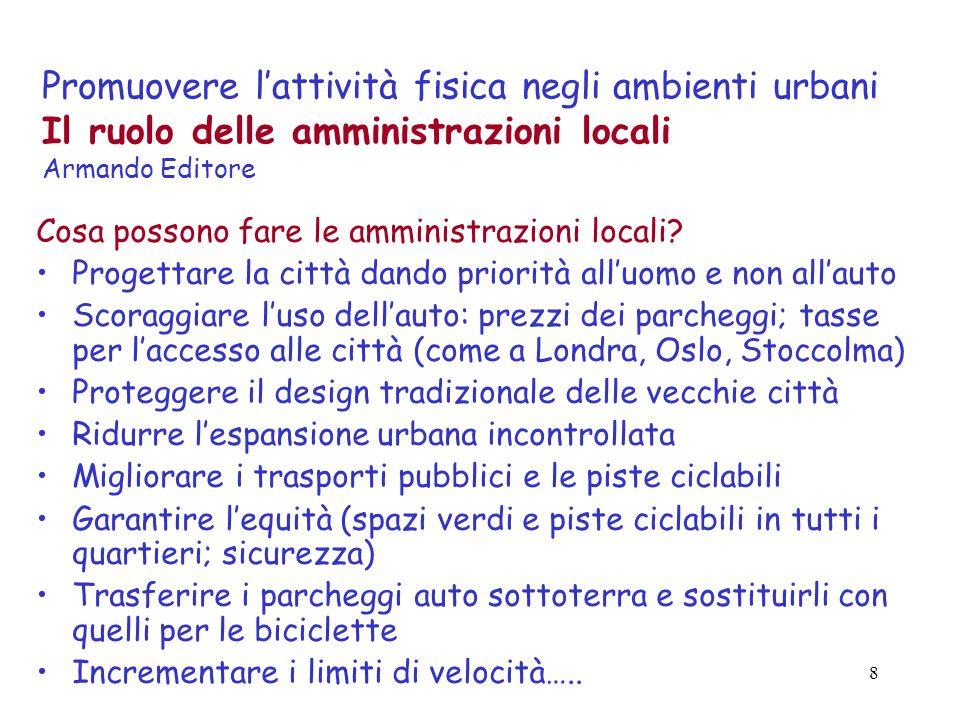 8 Promuovere lattività fisica negli ambienti urbani Il ruolo delle amministrazioni locali Armando Editore Cosa possono fare le amministrazioni locali?