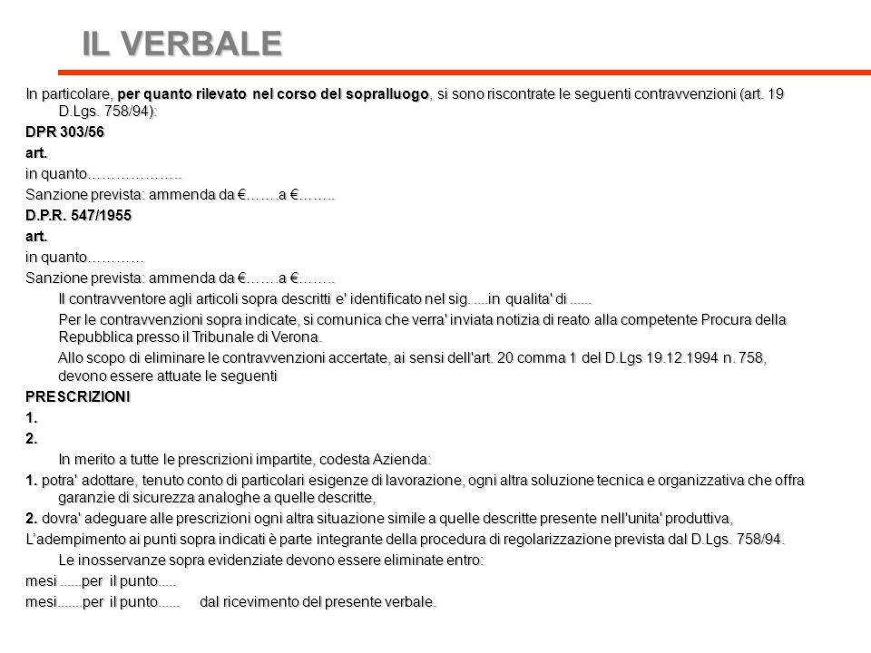 IL VERBALE IL VERBALE In particolare, per quanto rilevato nel corso del sopralluogo, si sono riscontrate le seguenti contravvenzioni (art. 19 D.Lgs. 7