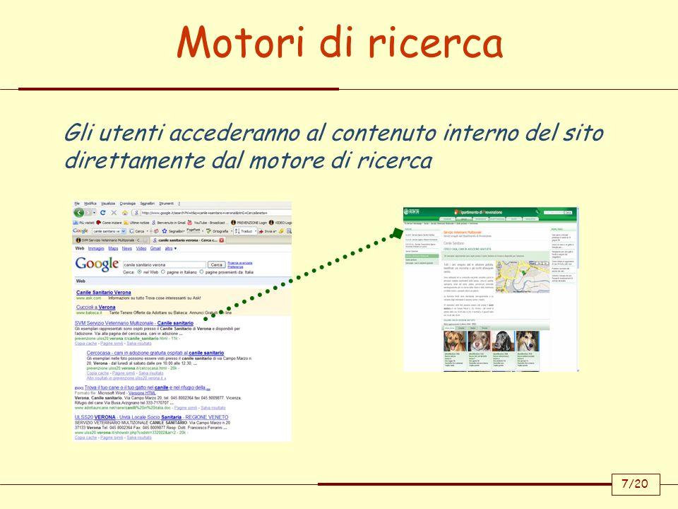 Motori di ricerca Gli utenti accederanno al contenuto interno del sito direttamente dal motore di ricerca 7/20