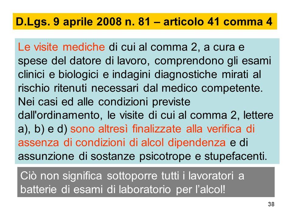 38 Le visite mediche di cui al comma 2, a cura e spese del datore di lavoro, comprendono gli esami clinici e biologici e indagini diagnostiche mirati