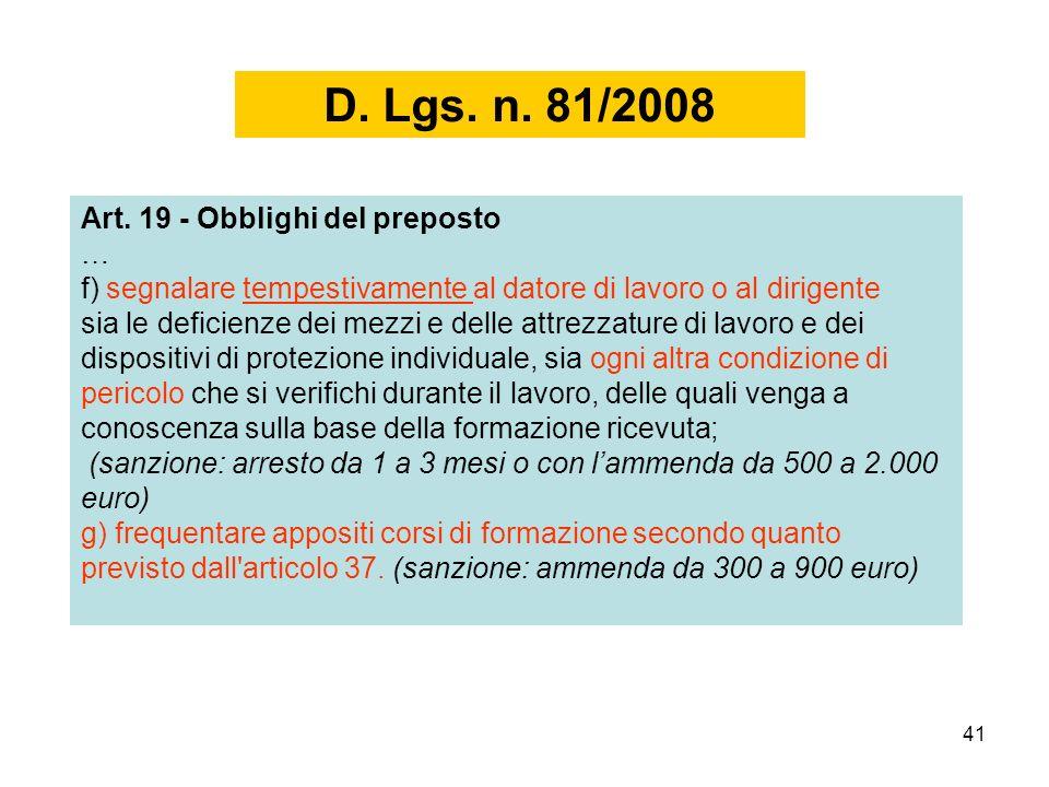 41 Art. 19 - Obblighi del preposto … f) segnalare tempestivamente al datore di lavoro o al dirigente sia le deficienze dei mezzi e delle attrezzature