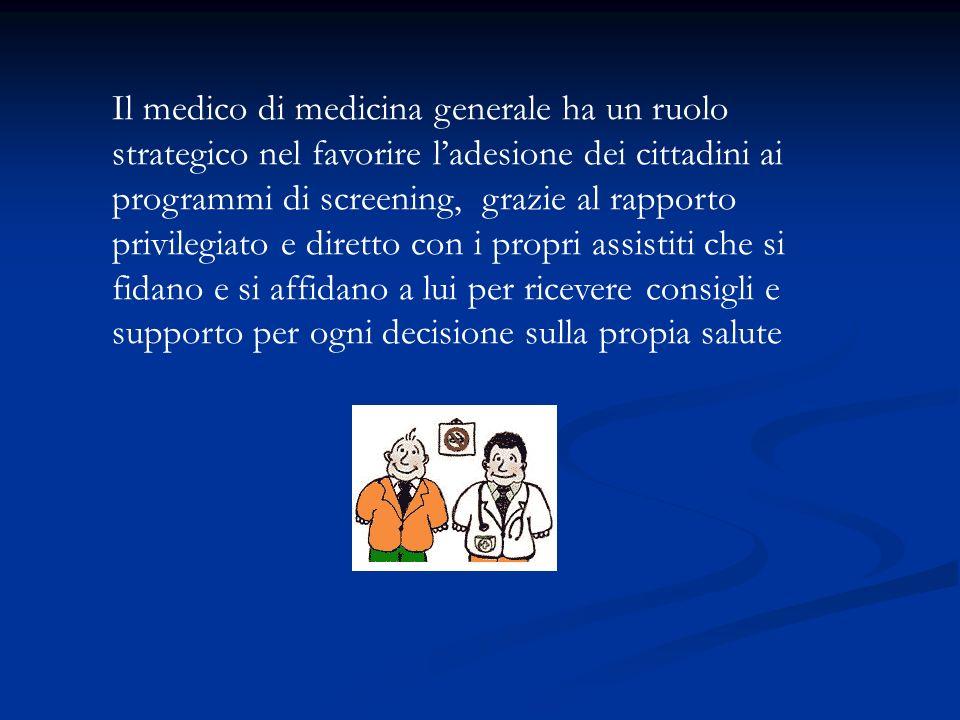 Il medico di medicina generale ha un ruolo strategico nel favorire ladesione dei cittadini ai programmi di screening, grazie al rapporto privilegiato