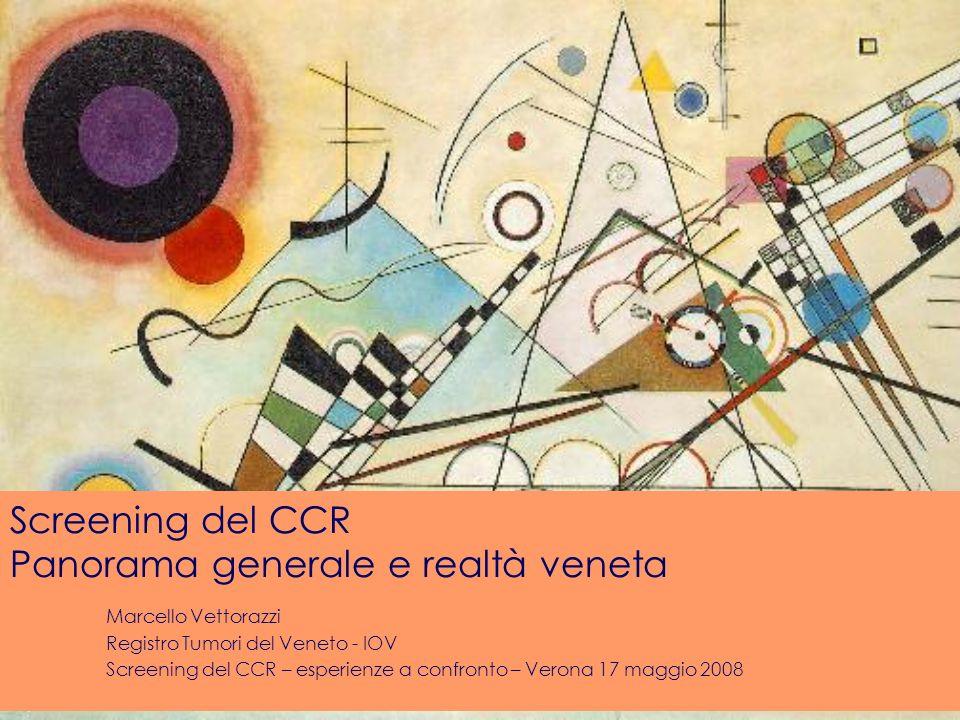 Screening del CCR Panorama generale e realtà veneta Marcello Vettorazzi Registro Tumori del Veneto - IOV Screening del CCR – esperienze a confronto – Verona 17 maggio 2008