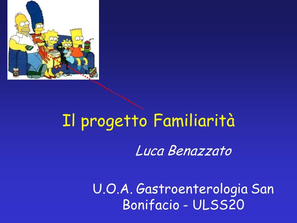 Il progetto Familiarità Luca Benazzato U.O.A. Gastroenterologia San Bonifacio - ULSS20