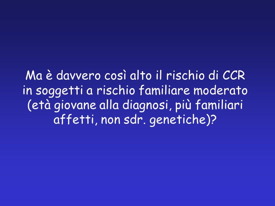 Ma è davvero così alto il rischio di CCR in soggetti a rischio familiare moderato (età giovane alla diagnosi, più familiari affetti, non sdr. genetich