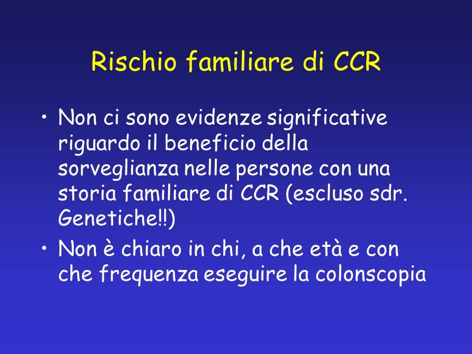 Rischio familiare di CCR Non ci sono evidenze significative riguardo il beneficio della sorveglianza nelle persone con una storia familiare di CCR (escluso sdr.