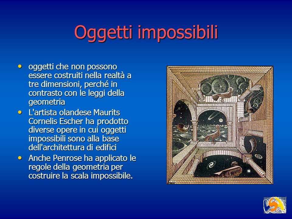 Oggetti impossibili oggetti che non possono essere costruiti nella realtà a tre dimensioni, perché in contrasto con le leggi della geometria oggetti c