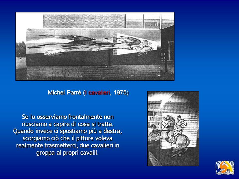 Michel Parrè (I cavalieri, 1975) Se lo osserviamo frontalmente non riusciamo a capire di cosa si tratta. Quando invece ci spostiamo più a destra, scor