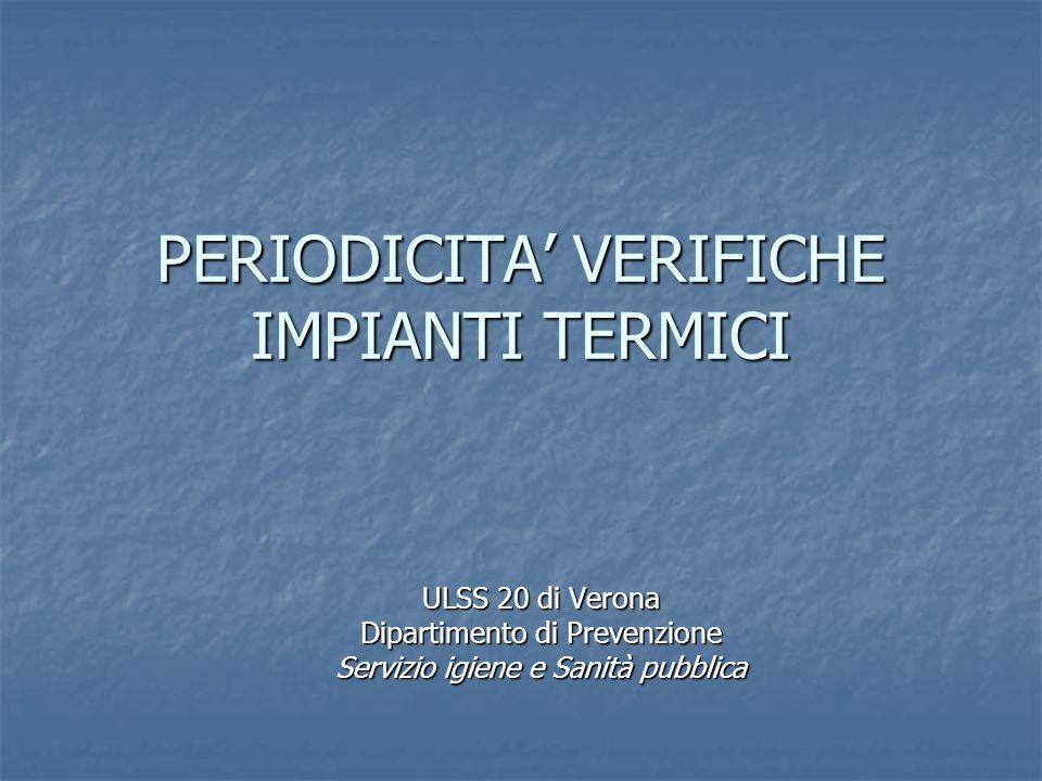 PERIODICITA VERIFICHE IMPIANTI TERMICI ULSS 20 di Verona Dipartimento di Prevenzione Servizio igiene e Sanità pubblica