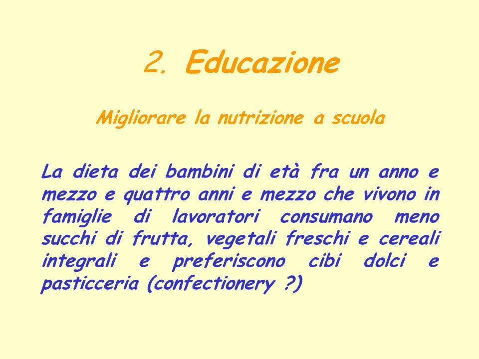 2. Educazione Migliorare la nutrizione a scuola La dieta dei bambini di età fra un anno e mezzo e quattro anni e mezzo che vivono in famiglie di lavor