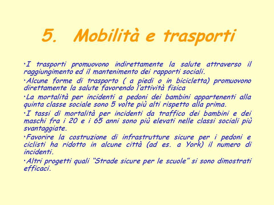 5. Mobilità e trasporti I trasporti promuovono indirettamente la salute attraverso il raggiungimento ed il mantenimento dei rapporti sociali. Alcune f