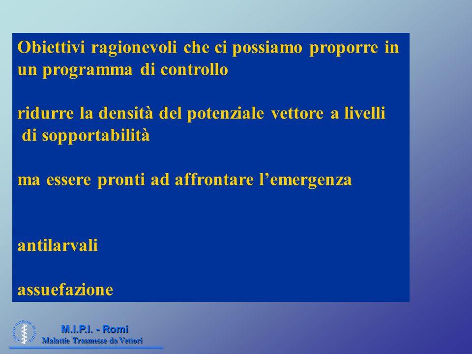 Malattie Trasmesse da Vettori M.I.P.I. - Romi Obiettivi ragionevoli che ci possiamo proporre in un programma di controllo ridurre la densità del poten
