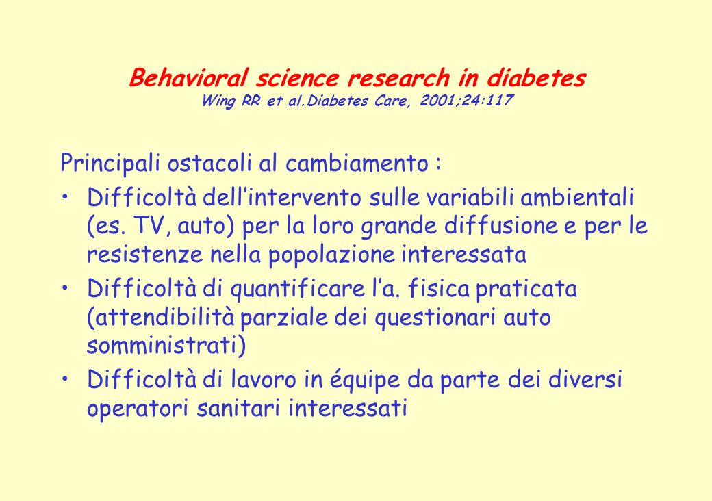Behavioral science research in diabetes Wing RR et al.Diabetes Care, 2001;24:117 Principali ostacoli al cambiamento : Difficoltà dellintervento sulle