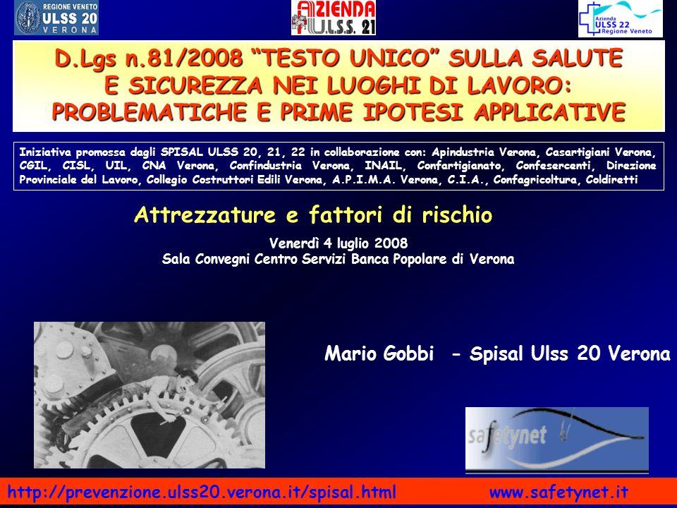Mario Gobbi - Spisal Ulss 20 Verona D.Lgs n.81/2008 TESTO UNICO SULLA SALUTE E SICUREZZA NEI LUOGHI DI LAVORO: PROBLEMATICHE E PRIME IPOTESI APPLICATI