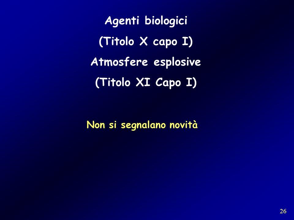 Agenti biologici (Titolo X capo I) Atmosfere esplosive (Titolo XI Capo I) Non si segnalano novità 26