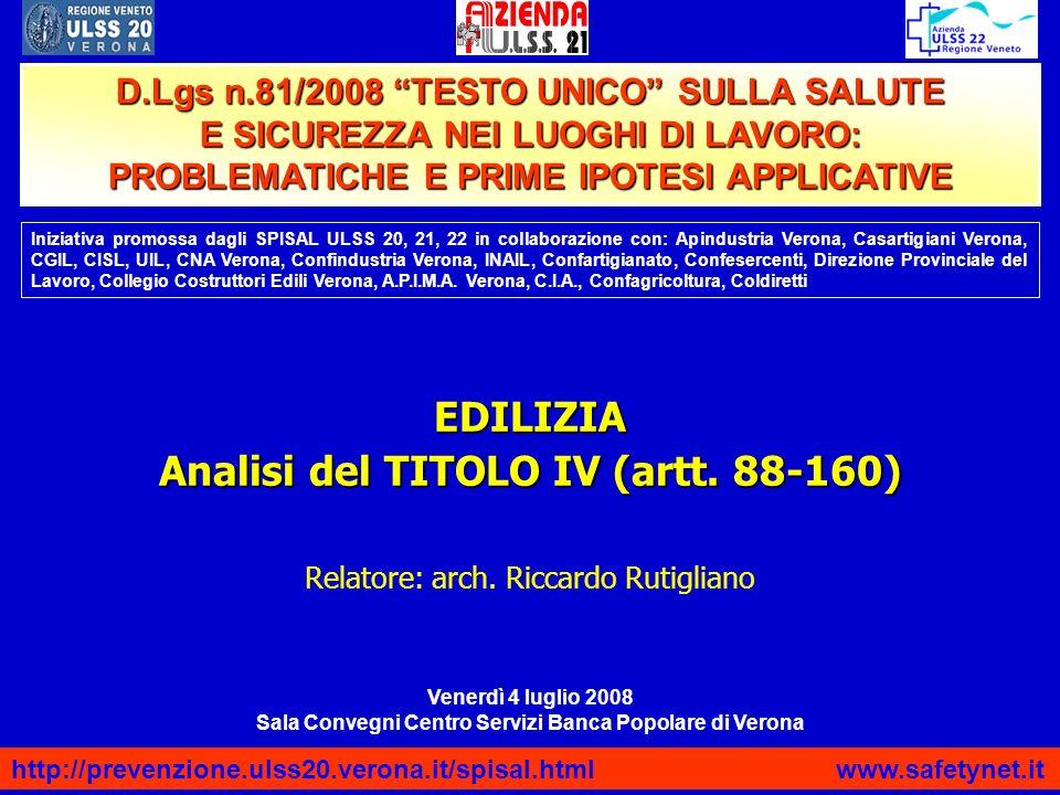 EDILIZIA Analisi del TITOLO IV (artt. 88-160) Relatore: arch. Riccardo Rutigliano http://prevenzione.ulss20.verona.it/spisal.html www.safetynet.it D.L