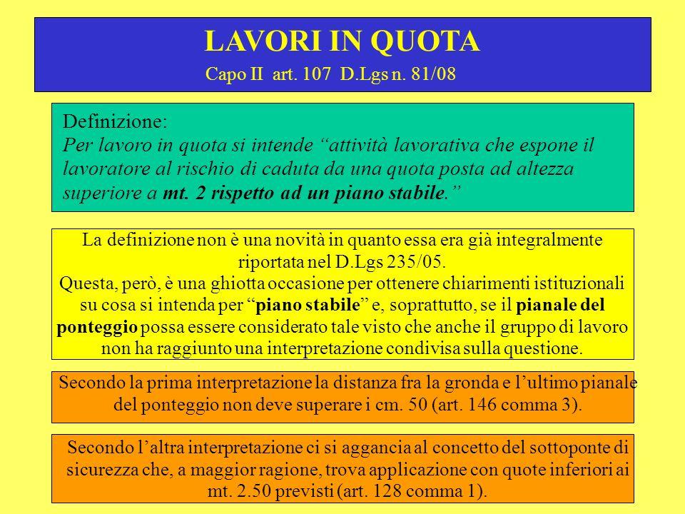 Capo II art. 107 D.Lgs n. 81/08 LAVORI IN QUOTA Definizione: Per lavoro in quota si intende attività lavorativa che espone il lavoratore al rischio di