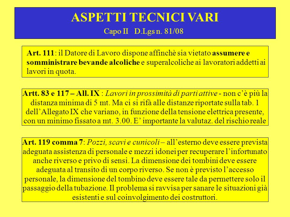 Capo II D.Lgs n. 81/08 ASPETTI TECNICI VARI Art. 111: il Datore di Lavoro dispone affinchè sia vietato assumere e somministrare bevande alcoliche e su