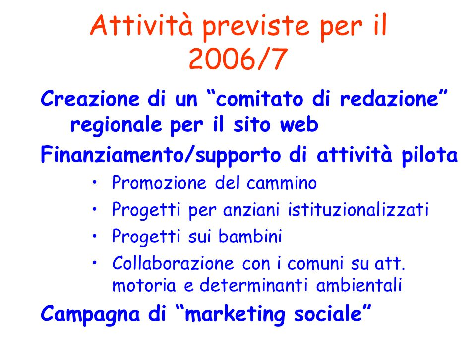 Attività previste per il 2006/7 Creazione di un comitato di redazione regionale per il sito web Finanziamento/supporto di attività pilota Promozione del cammino Progetti per anziani istituzionalizzati Progetti sui bambini Collaborazione con i comuni su att.