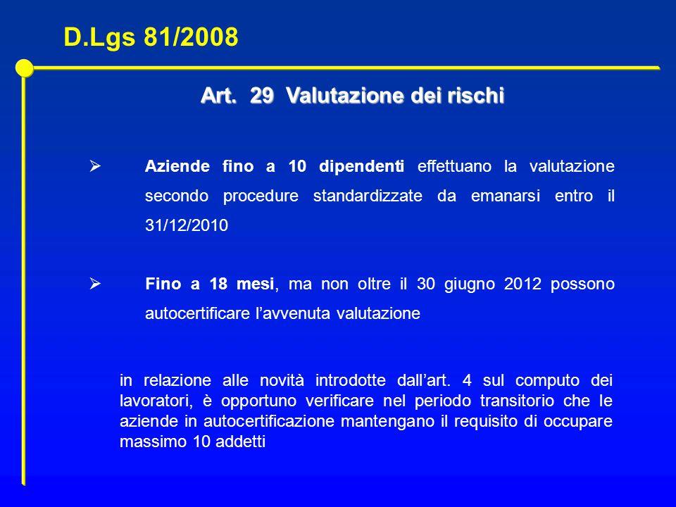 Art. 29 Valutazione dei rischi Aziende fino a 10 dipendenti effettuano la valutazione secondo procedure standardizzate da emanarsi entro il 31/12/2010