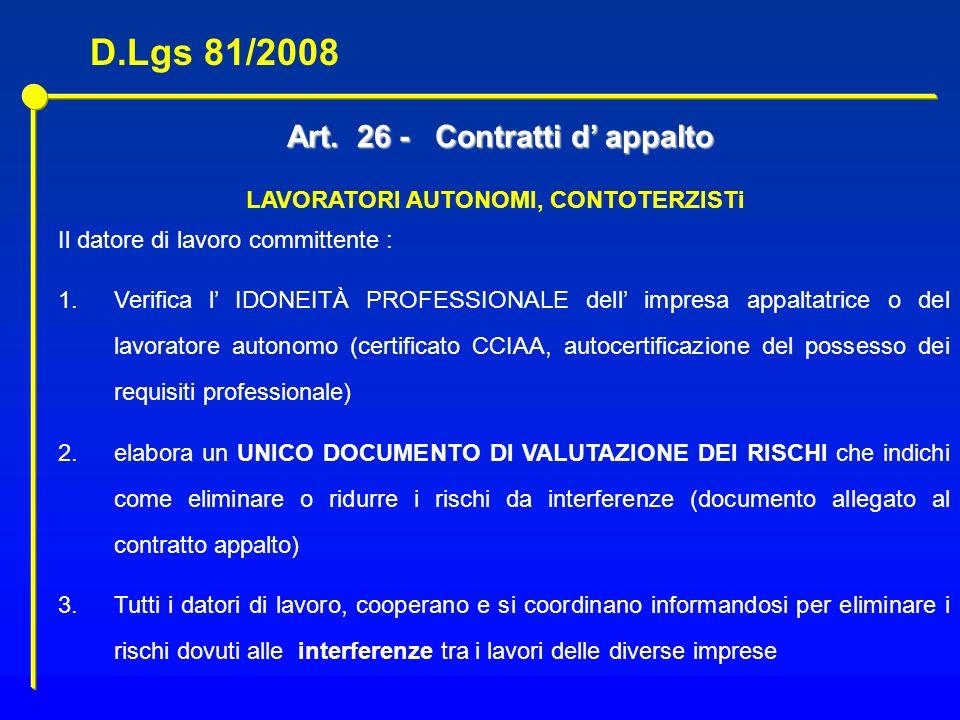 Art. 26 - Contratti d appalto Il datore di lavoro committente : 1.Verifica l IDONEITÀ PROFESSIONALE dell impresa appaltatrice o del lavoratore autonom