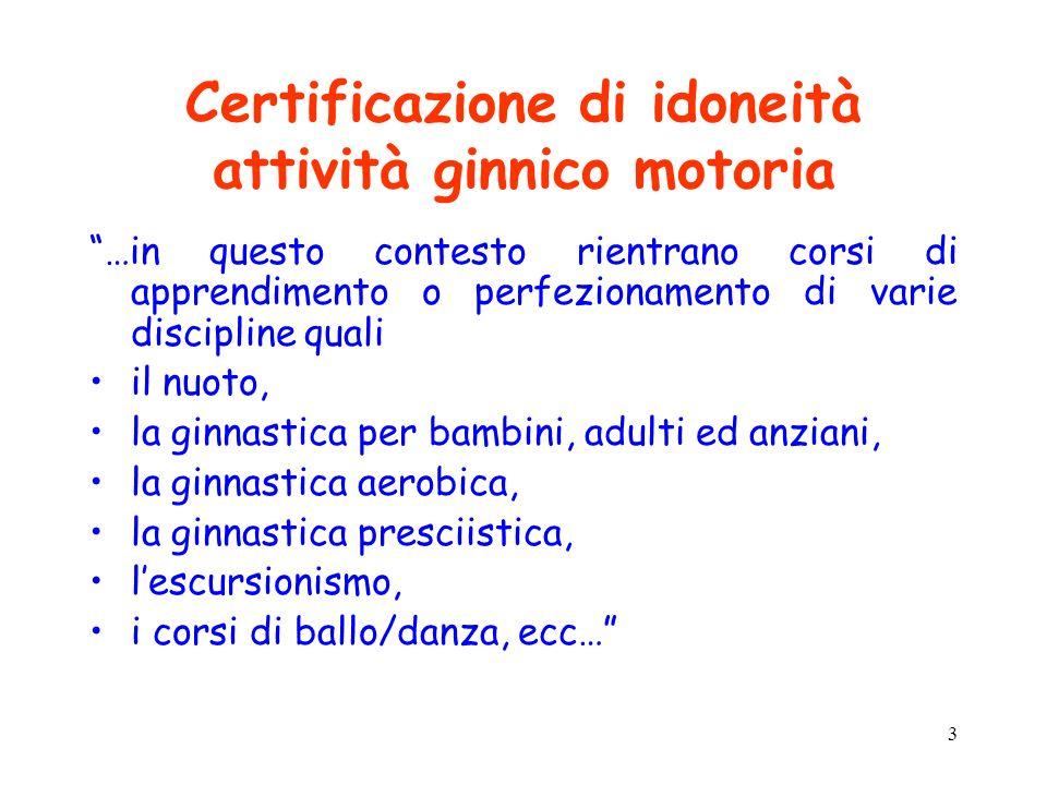 3 Certificazione di idoneità attività ginnico motoria …in questo contesto rientrano corsi di apprendimento o perfezionamento di varie discipline quali