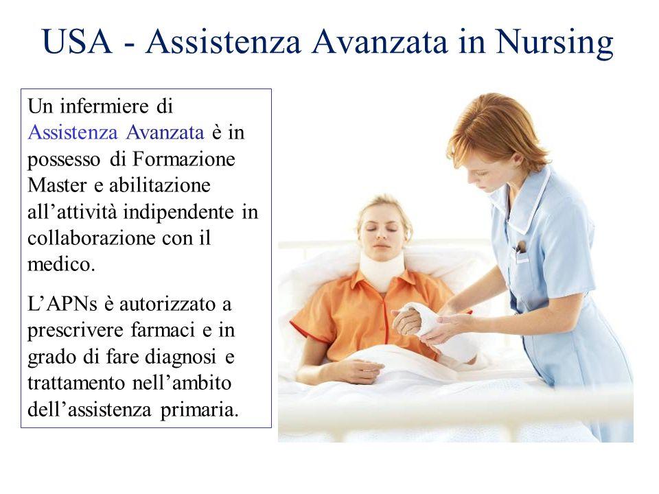 USA - Assistenza Avanzata in Nursing Un infermiere di Assistenza Avanzata è in possesso di Formazione Master e abilitazione allattività indipendente i