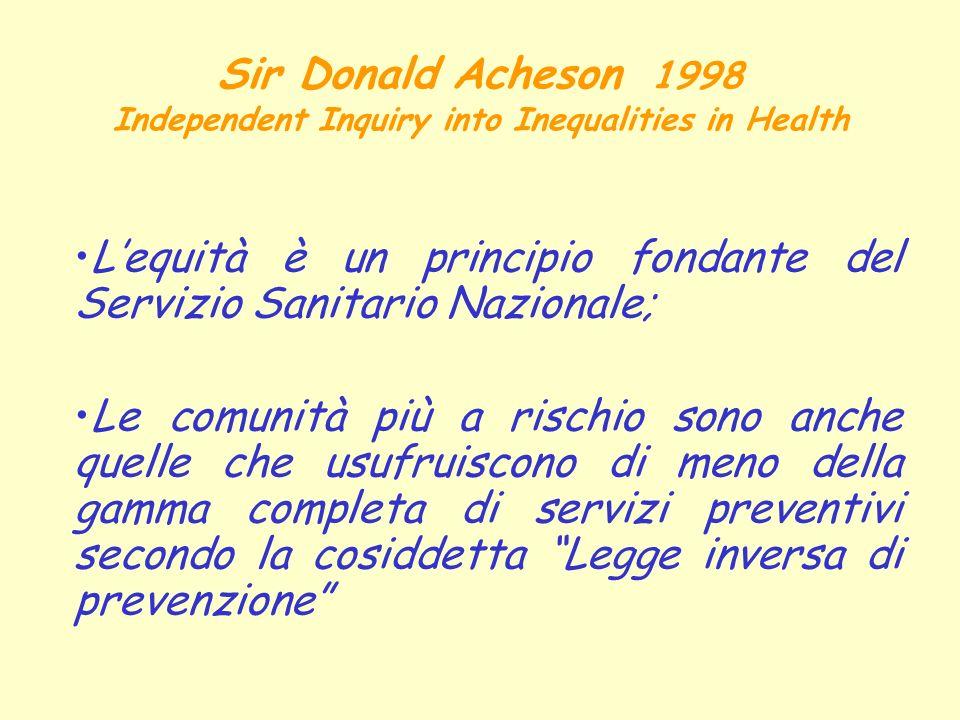 Sir Donald Acheson 1998 Independent Inquiry into Inequalities in Health Lequità è un principio fondante del Servizio Sanitario Nazionale; Le comunità