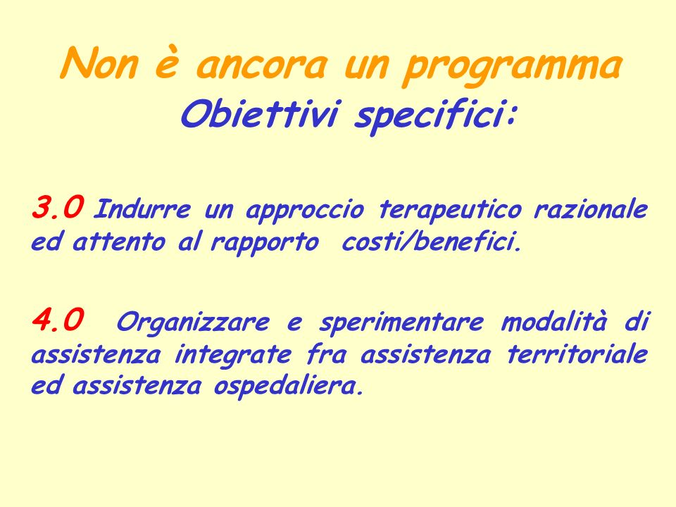 Non è ancora un programma Obiettivi specifici: 3.0 Indurre un approccio terapeutico razionale ed attento al rapporto costi/benefici. 4.0 Organizzare e