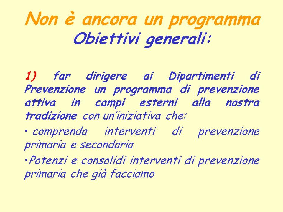 Non è ancora un programma Obiettivi generali: 1)far dirigere ai Dipartimenti di Prevenzione un programma di prevenzione attiva in campi esterni alla n